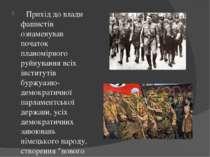 Прихід до влади фашистів ознаменував початок планомірного руйнування всіх інс...