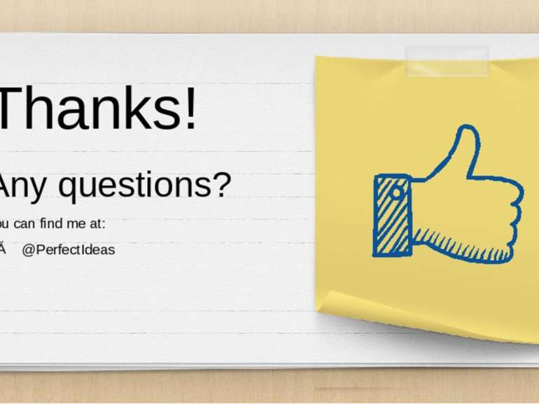 Thanks! Any questions? You can find me at: @PerfectIdeas