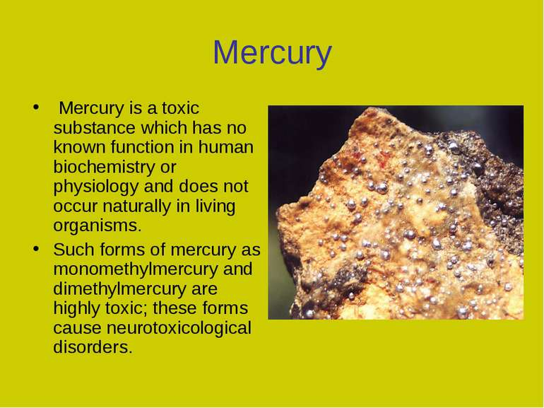 Mercury Mercury is a toxic substance which has no known function in human bio...