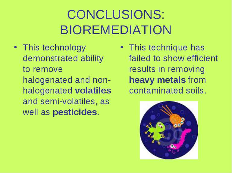 CONCLUSIONS: BIOREMEDIATION This technology demonstrated ability to remove ha...