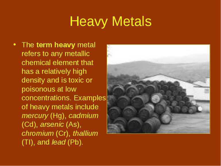 Heavy Metals The term heavy metal refers to any metallic chemical element tha...