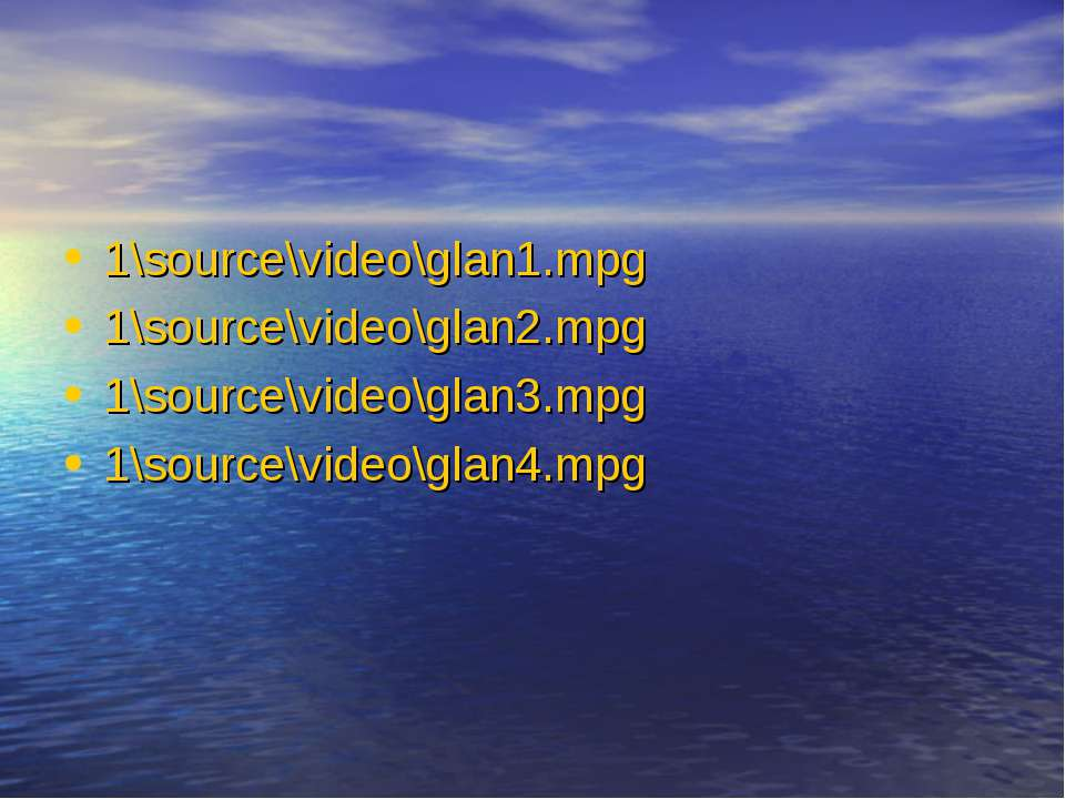 1\source\video\glan1.mpg 1\source\video\glan2.mpg 1\source\video\glan3.mpg 1\...
