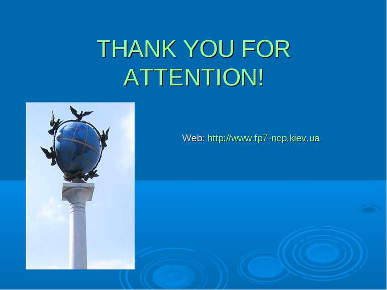 THANK YOU FOR ATTENTION! Web: http://www.fp7-ncp.kiev.ua