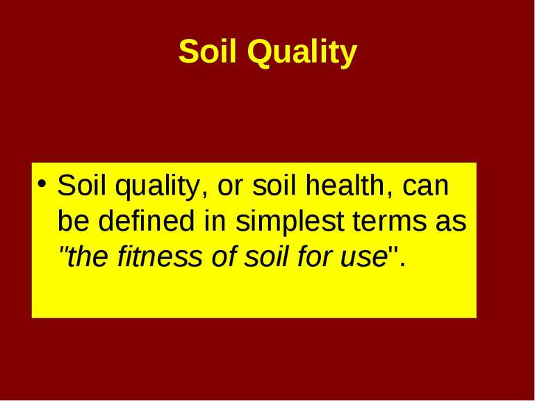 Soil Quality Soil quality, or soil health, can be defined in simplest terms a...