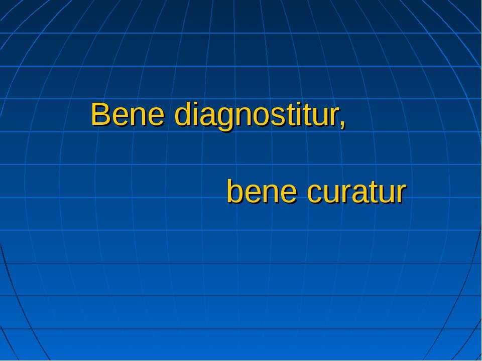Bene diagnostitur, bene curatur
