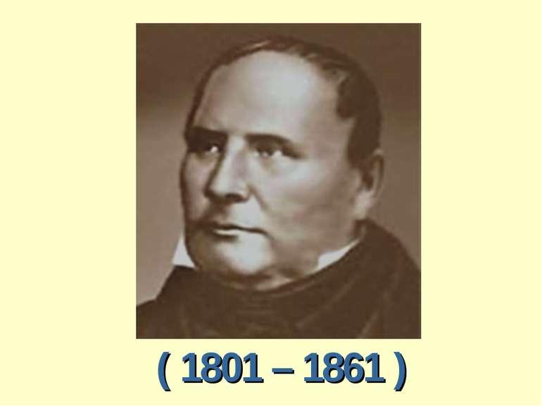 ( 1801 – 1861 )