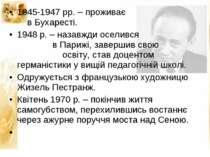1945-1947 рр. – проживає в Бухаресті. 1948 р. – назавжди оселився в Парижі, з...