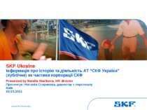 October 30, 2007 © SKF Group Slide * SKF Ukraine Інформація про історію та ді...