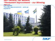 "October 30, 2007 © SKF Group Slide * SKF Ukraine, our Mission ""Permanent impr..."