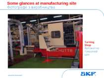 October 30, 2007 © SKF Group Slide * Turning Shop Автоматно-токарний цех Some...