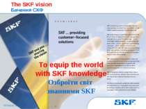 October 30, 2007 © SKF Group Slide * To equip the world with SKF knowledge Оз...