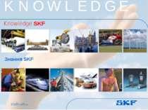 October 30, 2007 © SKF Group Slide * K N O W L E D G E Knowledge SKF * ©SKF S...