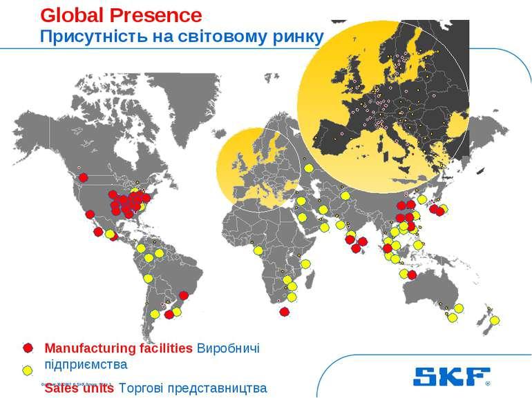 October 30, 2007 © SKF Group Slide * Global Presence Присутність на світовому...