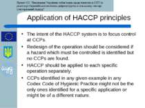 Application of HACCP principles The intent of the HACCP system is to focus co...
