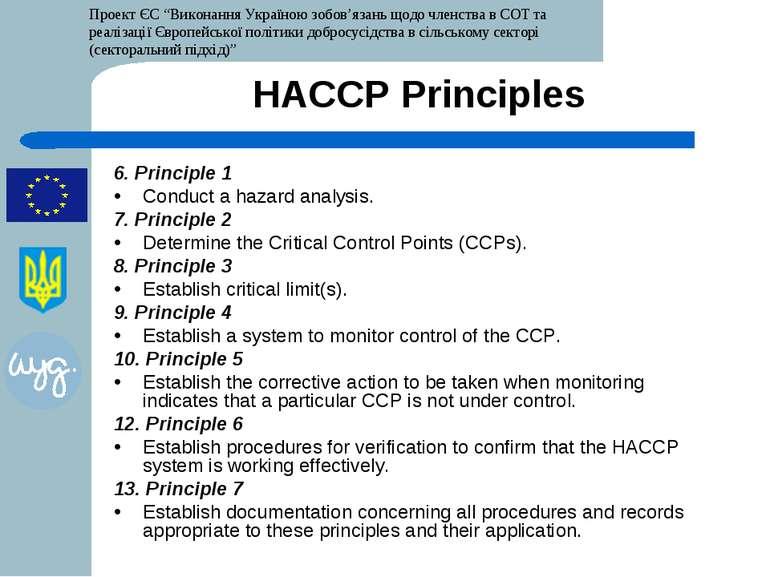 HACCP Principles 6. Principle 1 Conduct a hazard analysis. 7. Principle 2 Det...