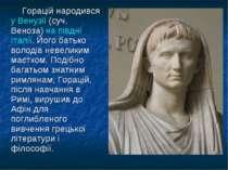 Горацій народився у Венузії (суч. Веноза) на півдні Італії. Його батько волод...