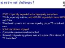 What are the main challenges ? DOTS not yet fully expanded and of high qualit...