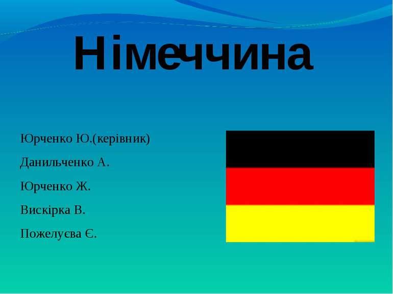 Німеччина Юрченко Ю.(керівник) Данильченко А. Юрченко Ж. Вискірка В. Пожелуєв...