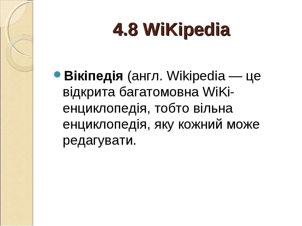 4.8 WiKipedia Вікіпедія (англ. Wikipedia — це відкрита багатомовна WiKi-енцик...