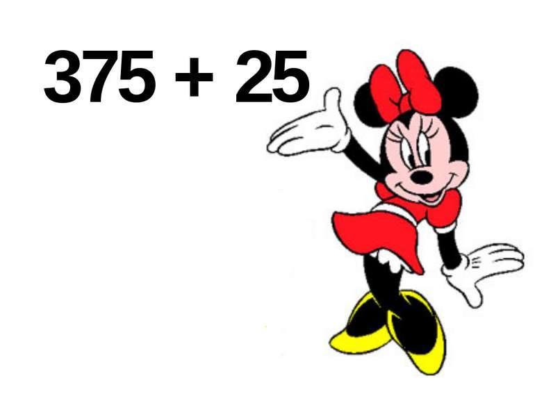375 + 25