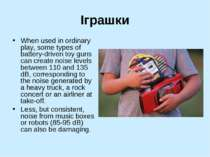 Іграшки When used in ordinary play, some types of battery-driven toy guns can...