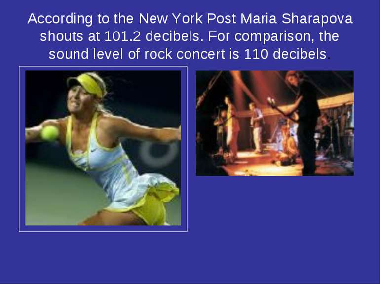 According to the New York Post Maria Sharapova shouts at 101.2 decibels. For ...