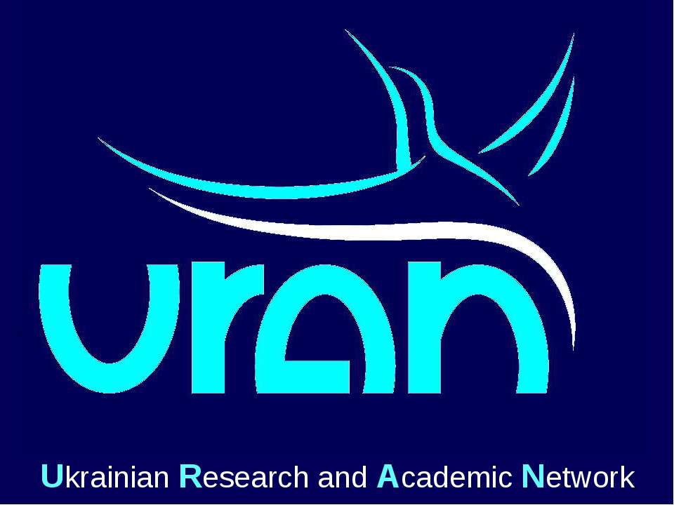 Ukrainian Research and Academic Network Ukrainian Research & Academic Network