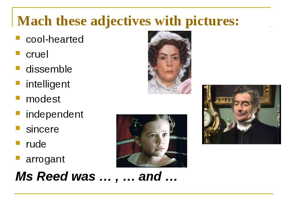 Mach these adjectives with pictures: cool-hearted cruel dissemble intelligent...