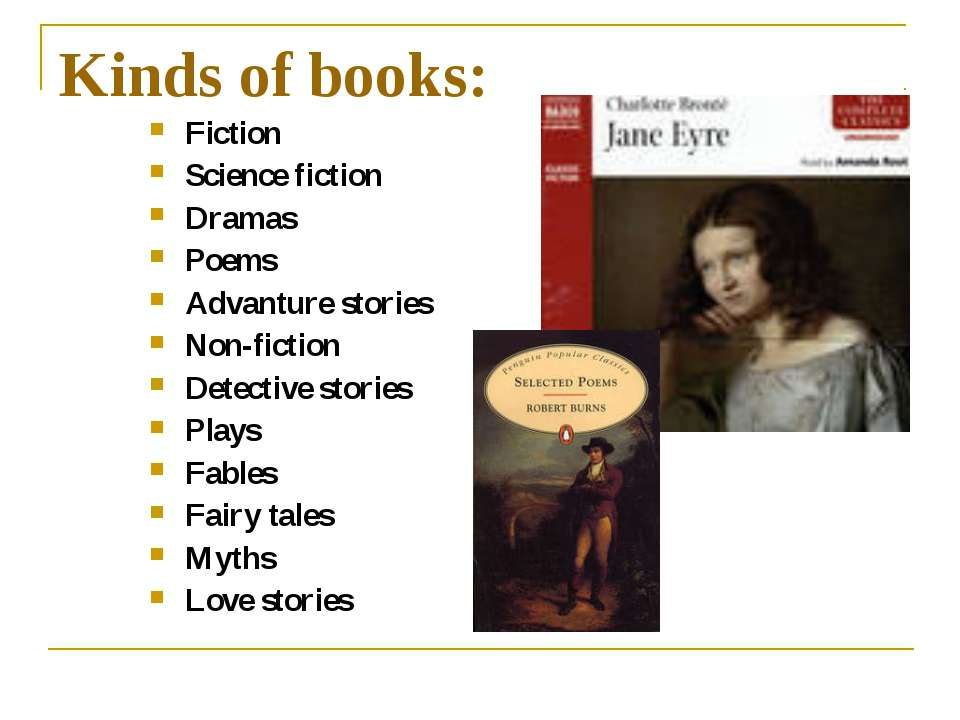 Kinds of books: Fiction Science fiction Dramas Poems Advanture stories Non-fi...