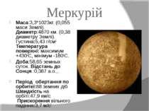 Меркурій Maca:3,3*1023кг. (0,055 маси Землі). Диаметр:4870 км. (0,38 диаметру...