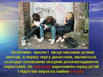 Особливо школи і місця масових розваг молоді, в першу чергу дискотеки, являют...