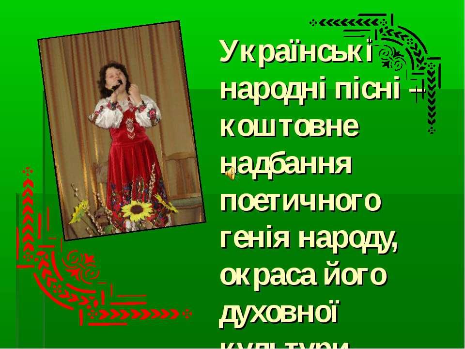 Українські народні пісні – коштовне надбання поетичного генія народу, окраса ...